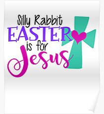 Silly Rabbit Easter Is For Jesus Poster