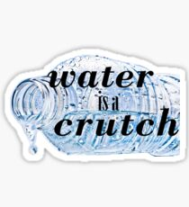 water is a crutch Sticker