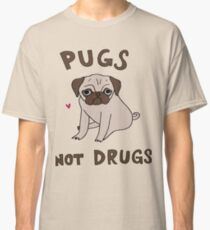 Pug not Drugs t-shirt for pug puppy lovers Classic T-Shirt
