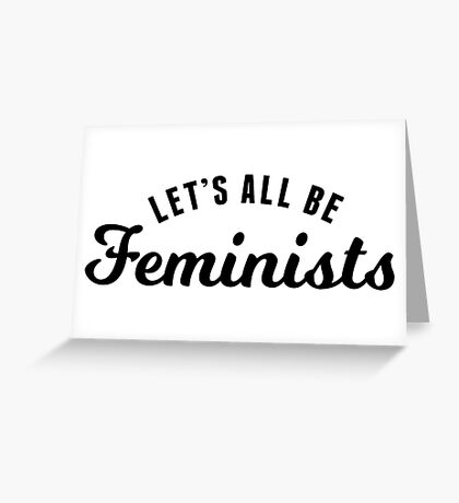 Let's All Be Feminists Greeting Card