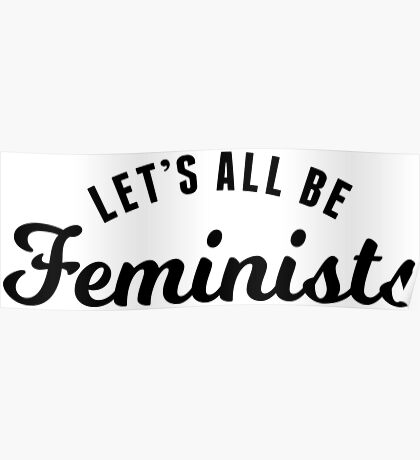 Let's All Be Feminists Poster