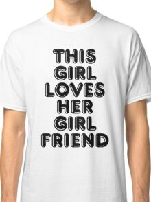 This Girl Loves Her Girlfriend Classic T-Shirt