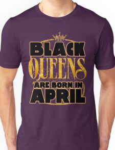 Black Queens are born in april shirt Unisex T-Shirt