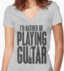 I'd Rather Be Playing Guitar Women's Fitted V-Neck T-Shirt