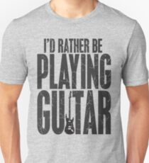 I'd Rather Be Playing Guitar T-Shirt