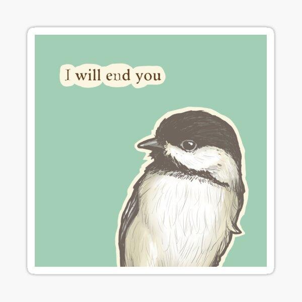 End You Chickadee Sticker