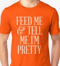 Feed Me and Tell Me I'm Pretty T-Shirt