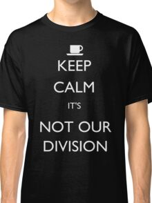 Keep Calm, it's Not Our Division Classic T-Shirt