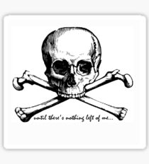 Until there's nothing left of me... Sticker
