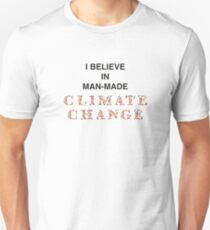 I believe in man-made CLIMATE CHANGE Unisex T-Shirt