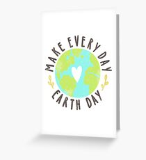 Make every day Earth day Greeting Card