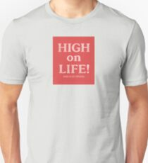 """High on Life...read the caption"" Unisex T-Shirt"