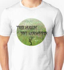 Tree Huggin Dirt Worshipper T-Shirt