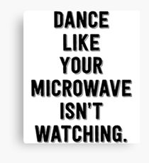 Dance Like Your Microwave Isn't Watching Canvas Print