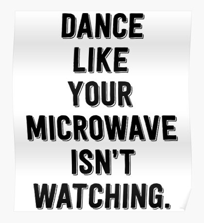 Dance Like Your Microwave Isn't Watching Poster