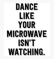 Dance Like Your Microwave Isn't Watching Photographic Print
