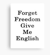 Forget Freedom Give Me English  Metal Print