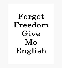 Forget Freedom Give Me English  Photographic Print