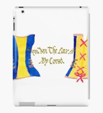 You are the lace in my corset iPad Case/Skin