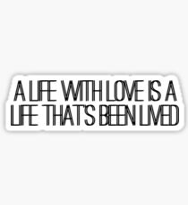 A LIFE WITH LOVE IS A LIFE THAT'S BEEN LIVED | Supermarket Flowers by Ed Sheeran  Sticker