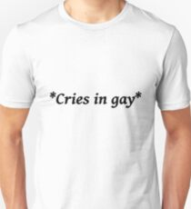 cries in gay  T-Shirt