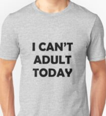cant adult today T-Shirt