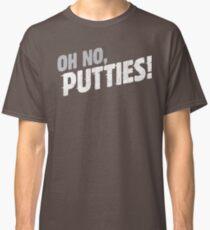 OH NO, PUTTIES! Classic T-Shirt