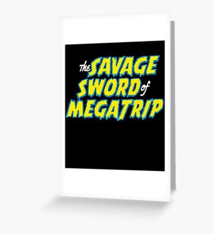 Savage Sword of Megatrip Greeting Card