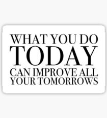What you do today can improve all your tomorrows  Sticker