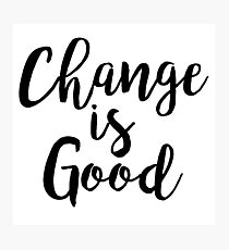 Change is good | Quote Photographic Print