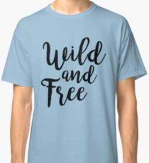 Wild and Free |  Quotes Classic T-Shirt