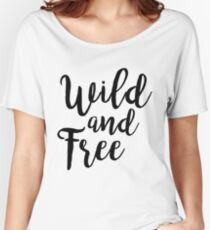 Wild and Free |  Quotes Women's Relaxed Fit T-Shirt