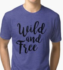Wild and Free |  Quotes Tri-blend T-Shirt