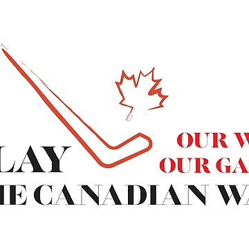 Play the Canadian Way by alexeikintero