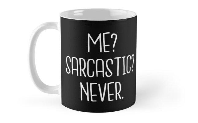 """Funny Quote Mug - Me? Sarcastic? Never - White Coffee ..."
