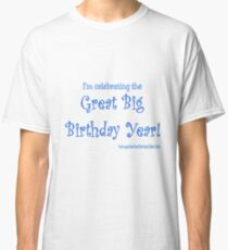 Celebrating the Great Big Birthday Year Classic T-Shirt