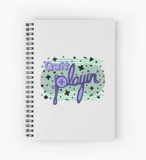 QU/T PL\YIN' Spiral Notebook