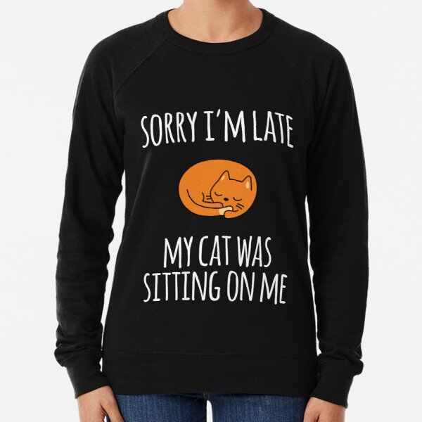 Sorry I Can't My Cat Was Sitting On Me Lightweight Sweatshirt