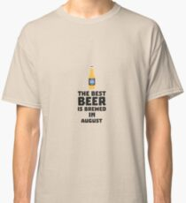 Best Beer is brewed in August Rw06j Classic T-Shirt