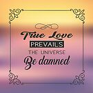 True love prevails the universe be damned by alexbookpages