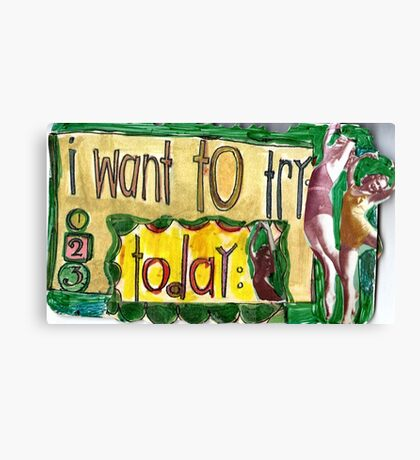 I Want To Try Today. Canvas Print