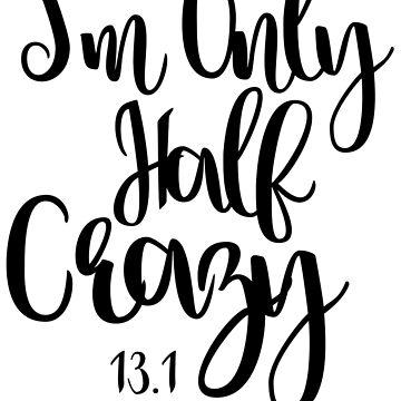 I'm Only Half Crazy- 13.1 Half Marathon in Black by melkel52
