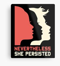 Official Nevertheless She Persisted Tee Metal Print