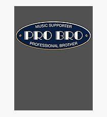 Pro Bro Plastic  Photographic Print