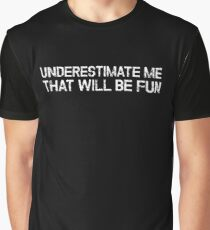 Underestimate Me That'll Be Fun Funny Quote Graphic T-Shirt