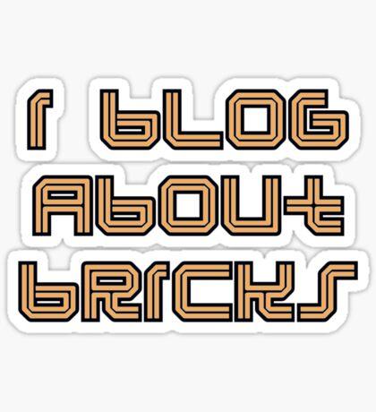 I BLOG ABOUT BRICKS Sticker