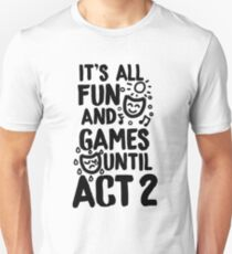 It's All Fun and Games Until Act 2 - Theatre, Musical Theatre T-Shirt