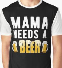 Mama Needs A Beer Funny Mother's Day Gift Drink Graphic T-Shirt
