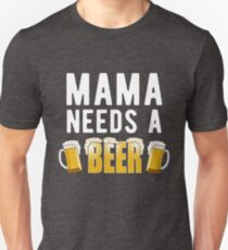 Mama Needs A Beer Funny Mother's Day Gift Drink Unisex T-Shirt