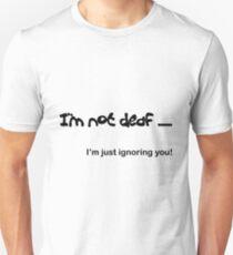 I'm not Deaf Unisex T-Shirt